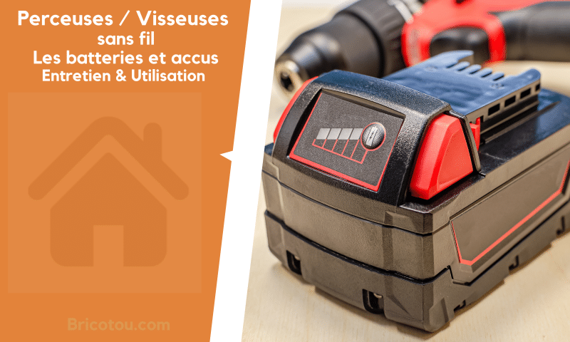 Les batteries et accus perceuse visseuse sans fil. Comment les utiliser et les entretenir ?
