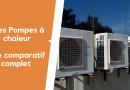 Comparatif complet: Les pompes à chaleur