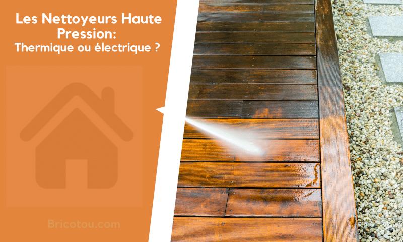 Que choisir : Nettoyeur haute pression thermique ou électrique?